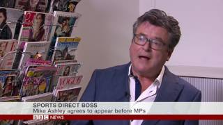 Mike Ashley from Sports Direct WILL now appear before MPs - BBC news Channel  5 6 16