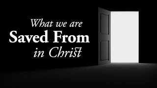 What we are Saved From in Christ - Pastor Tim Price