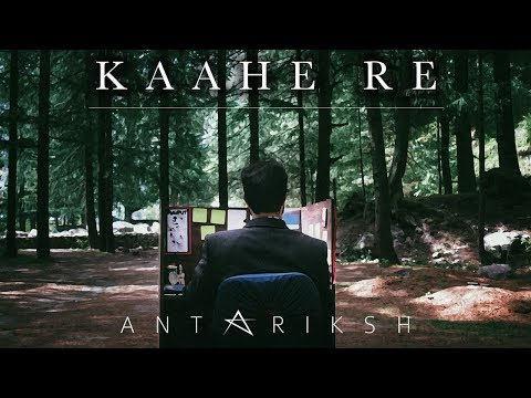 Antariksh - Kaahe Re | Official Music Video | 2018 | Hindi Rock