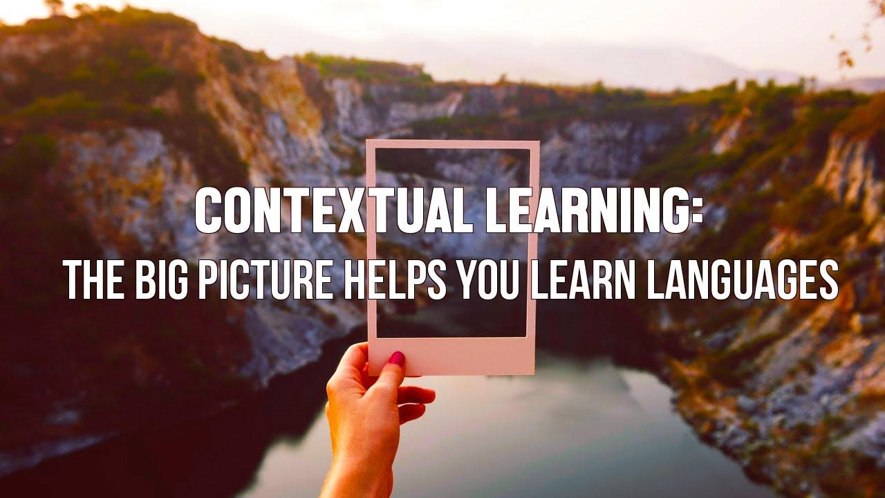 Contextual Learning: The Big Picture Helps You Learn ...