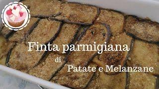 FINTA PARMIGIANA DI PATATE E MELANZANE | SECONDI PIATTI VEGETARIANI