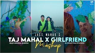 Taj Mahal X Girlfriend - Jass Manak | DJ Sumit Rajwanshi | SR Music Official | Latest Remix 2021
