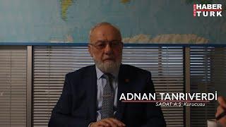 Adnan Tanrıverdi Haber Türk  ile Gündeme Dair Yaptığı Röportaj