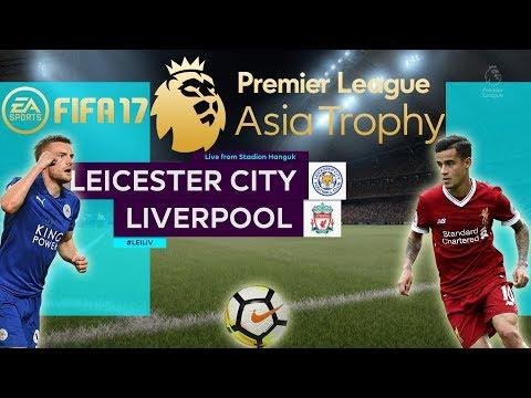 FIFA 17 | Leicester City vs Liverpool | Premier League Asia Trophy 2017 | PS4 Full Gameplay