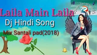 Laila Main Laila Dj Hindi Song || Mix Santali Pad || 2018