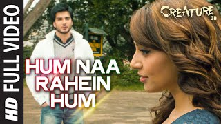 Hum Naa Rahein Hum (Full Video Song) | Creature 3D
