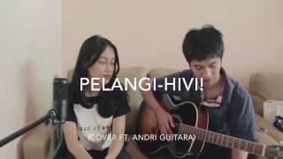 Pelangi - Hivi! (cover ft. Andri Guitara)