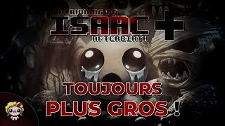 TOUJOURS PLUS GROS (The Binding of Isaac : Afterbirth+)