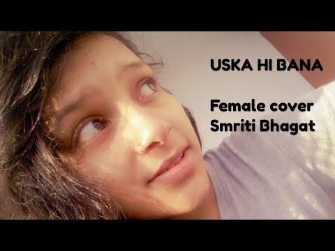 Uska hi bana-female version//smriti bhagat