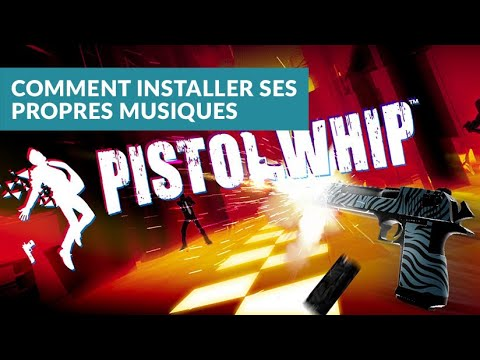 Pistol Whip - Installer ses propres musiques !
