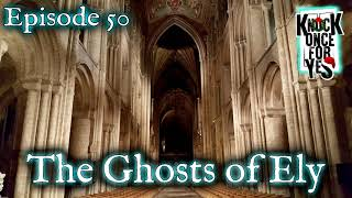 Episode 50 - The Ghosts of Ely