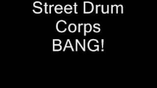 Street Drum Corps - BANG!