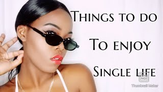 How to be haṗpily single |Things to do when single|The blessing of being single|K TRICIA
