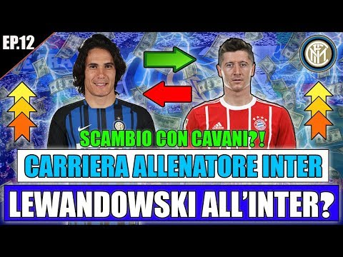 LEWANDOWSKI ALL'INTER?? SCAMBIO CON CAVANI?! |  FIFA 18: CARRIERA ALLENATORE INTER #12