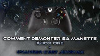 COMMENT DÉMONTER SA MANETTE XBOX ONE // CHANGER C'EST JOYSTICK