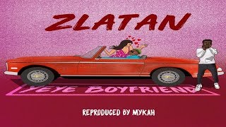 🔥🔥ZLATAN -YEYE BOYFRIEND REPRODUCED BY MYKAH