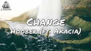 Hoober - Change (ft. Akacia) (Lyrics)