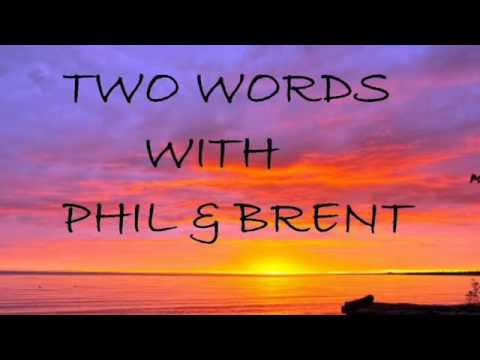 Two Words With Phil & Brent