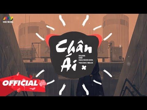 CHÂN ÁI – Orange x Khói x Châu Đăng Khoa ( VisconC Remix ) Nhớ Đeo Tai Nghe