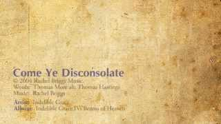 Come, Ye Disconsolate - Indelible Grace