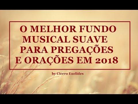 O Melhor Fundo Musical Suave Para Pregações e Orações em 2018    by Cicero Euclides