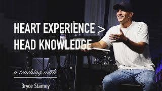 Heart Experience Over Head Knowledge | A Teaching- Bryce Stamey