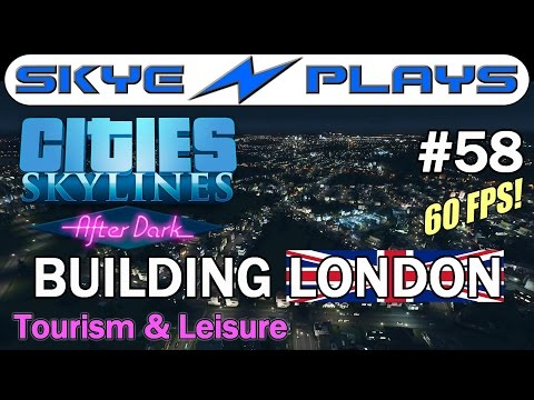 Cities Skylines After Dark - London #58 ►Tourism & Leisure Part 1◀ Gameplay  [1080p 60 FPS]