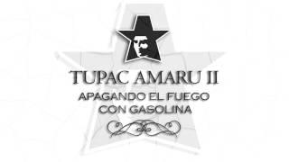 APAGANDO EL FUEGO CON GASOLINA - Tupac Amaru II