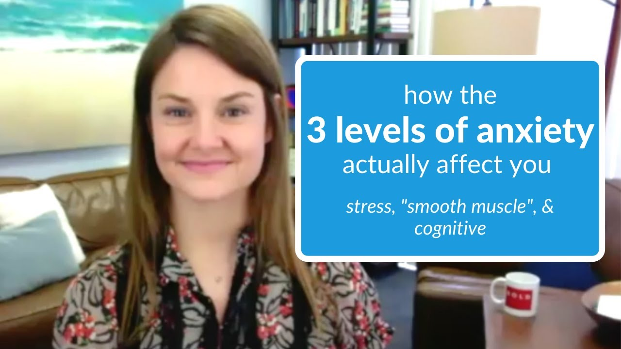 Here's How the 3 Levels of Anxiety Actually Work [Stress, Smooth Muscle, & Cognitive]