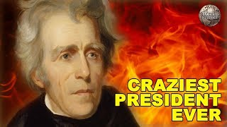 Was Andrew Jackson America's Craziest President?