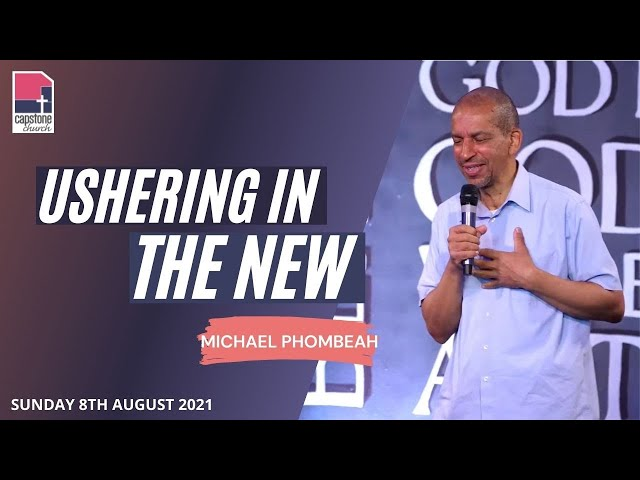 Ushering in the New! | Michael Phombeah | 8 August