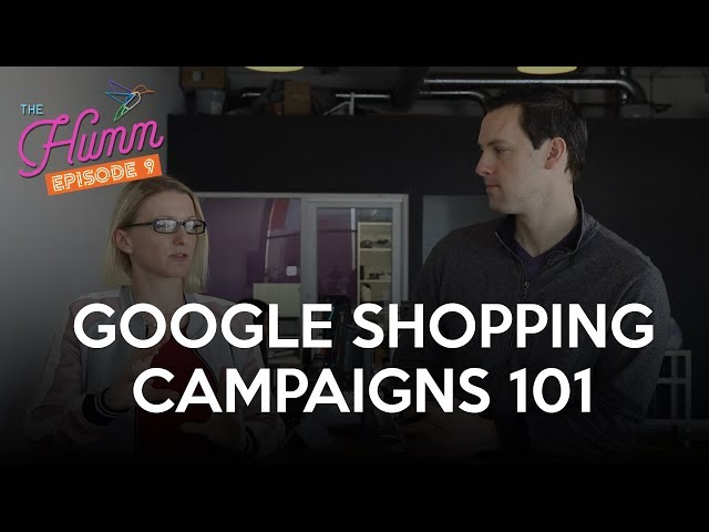 Google Shopping Campaigns 101 - The Humm Episode 9