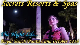 Secrets Royal Beach Punta Cana - The Night Life... - October 2016