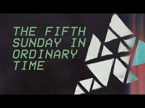 The Fifth Sunday in Ordinary Time