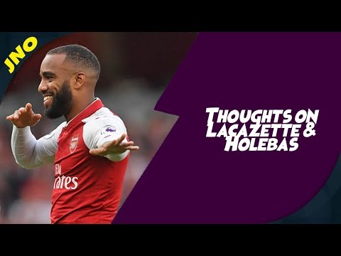 Fantasy Premier League - THOUGHTS ON LACAZETTE & HOLEBAS - FPL 2018/19 Gameweek 5