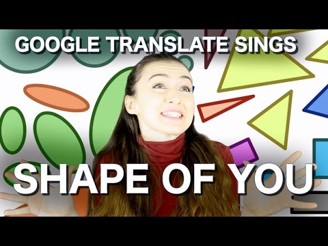 "Google Translate Sings: ""Shape Of You"" By Ed Sheeran"