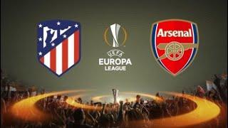 Atletico Madrid Vs Arsenal Europa League Semi Final 2nd Leg Preview   Prove Everyone Wrong Boys !!!