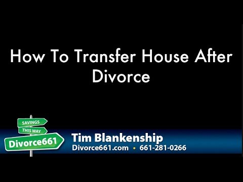 How To Transfer House Ownership After Divorce