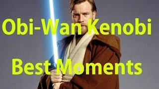 Obi-Wan Kenobi's Best Moments (TPM,AOTC,TCW,ROTS, and ANH)