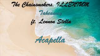 (Acapella) The chainsmokers, Illenium - Takeaway ft. Lennon Stella (Vocal Only)