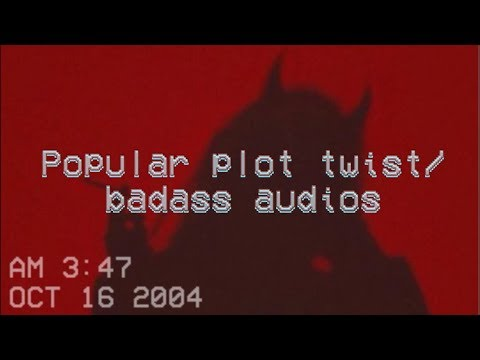 Popular plot twist/badass audios