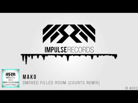 MAKO - Smoke Filled Room (Courts Remix) [Impulse Records Release] [Free Download]