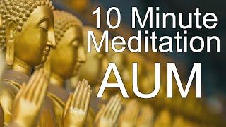Meditate To The Aum Sound - 10 Minute Meditation To The Tranquil Monk Sound AUM
