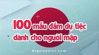 + 100 mẫu đầm dự tiệc dành cho người mập - Big size NiNi