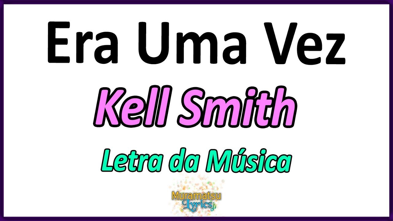 Kell Smith Era Uma Vez Letra Youtube