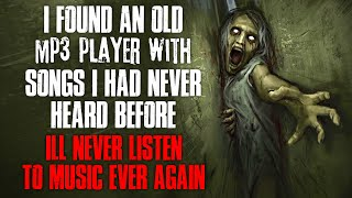 """I Found An Old MP3 Player With Songs I'd Never Heard Before""  Creepypasta"