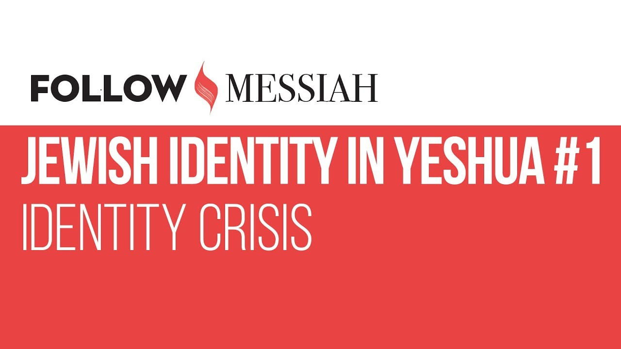 Follow Messiah Ep 6 - Jewish Identity in Yeshua #1 -