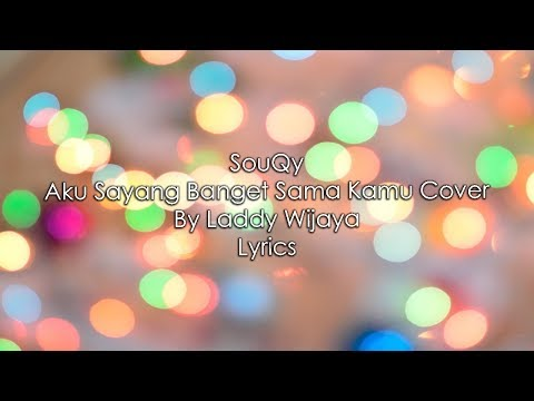 SouQy - Aku Sayang Banget Sama Kamu Lyrics ((COVER))