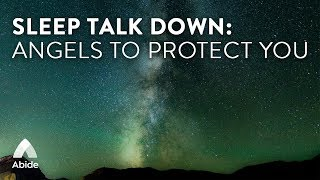 Abide Guided Bible Deep Sleep Talk Down: Angels To Protect You (Psalm 91 Dreaming Sleep Meditation)