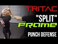 "TRITAC ""Split"" Frame Flow: Punch Defense to Attacking Frames"